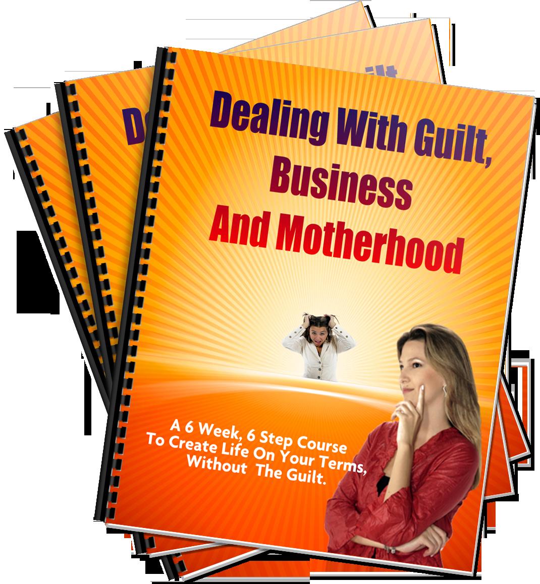 Dealing with Guilt, Business & Motherhood